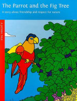 Parrot and the Fig Tree : A Story About Friendship and Respect for Nature - Michael Harman