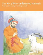 The King Who Understood Animals : A Story about Using Knowledge Wisely - Magdalena Duran