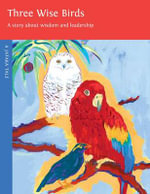 Three Wise Birds : A Story about Wisdom and Leadership - Zohra Kalinkowitz