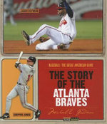 The Story of the Atlanta Braves : Baseball: The Great American Game - Michael E Goodman