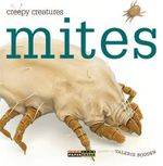Creepy Creatures : Mites - Valerie Bodden