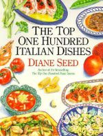 The Top One Hundred Italian Dishes - Diane Seed