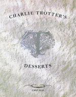 Charlie Trotter's Desserts - Charlie Trotter