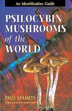 Psilocybin Mushrooms of the World : An Identification Guide - Paul Stamets
