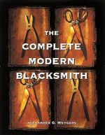 The Complete Modern Blacksmith - Alexander Weygers