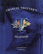 Charlie Trotter's Seafood - Charlie Trotter