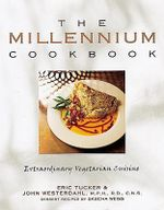 The Millennium Cookbook : Extraordinary Vegetarian Cuisine :  Extraordinary Vegetarian Cuisine - Eric Tucker
