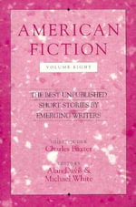 American Fiction, Volume Eight : The Best Unpublished Short Stories by Emerging Writers - Charles Baxter