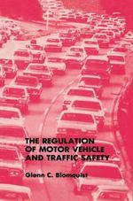 The Regulation of Motor Vehicle and Traffic Safety - Glenn C. Blomquist