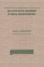 Quantitative Methods in Bone Densitometry - A. Huddleston