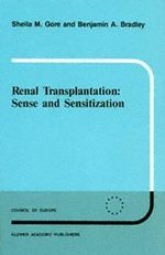 Renal Transplantation : Sense and Sensitization :  Sense and Sensitization - S. M. Gore