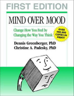 Mind Over Mood : Change How You Feel by Changing the Way You Think - Dennis Greenberger