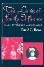 Limits of Family Influence : Genes, Experience and Behavior - David C. Rowe