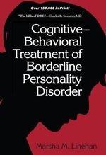 Cognitive Behavioral Treatment of Borderline Personality Disorder - Marsha M. Linehan