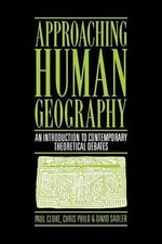 Approaching Human Geography : An Introduction to Contemporary Theoretical Debates - Paul Cloke