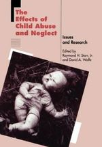 The Effects of Child Abuse and Neglect : Issues and Research - Raymond H. Starr