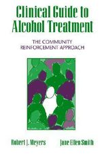 Clinical Guide to Alcohol Treatment : The Community Reinforcement Approach - Robert J. Meyers