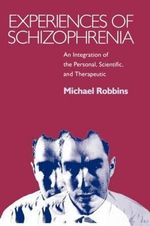 Experiences of Schizophrenia : An Integration of the Personal, Scientific and Therapeutic - Mandy Robbins