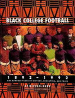 Black College Football, 1892-1992 : One Hundred Years of History, Education, and Pride - Michael Hurd