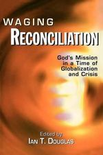 Waging Reconciliation : God's Mission in a Time of Globalization and Crisis - Arthur Schnitzler