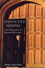 Difficult Gospel : The Theology of Rowan Williams - Mike Highton
