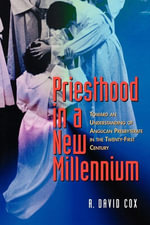 Priesthood in a New Millennium : Toward an Understanding of Anglican Presbyterate in the Twenty-First Century - R. David Cox