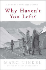 Why Haven't You Left? : Letters from the Sudan - Marc Nikkel