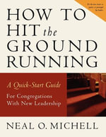 How to Hit the Ground Running : A Quick-Start Guide for Congregations with New Leadership - Neal O. Michell