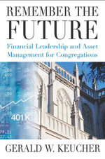 Remember the Future : Financial Leadership and Asset Management for Congregations - Gerald W. Keucher