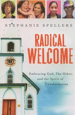 Radical Welcome : Embracing God, The Other, and the Spirit of Transformation - Stephanie Spellers