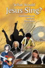 What Would Jesus Sing? : Experimentation and Tradition in Church Music