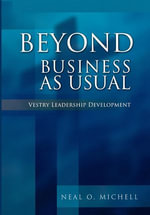 Beyond Business as Usual : Vestry Leadership Development - Neal O. Michell