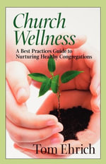 Church Wellness : A Best Practices Guide to Nurturing Healthy Congregations - Tom Ehrich