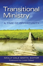 Transitional Ministry : A Time of Opportunity