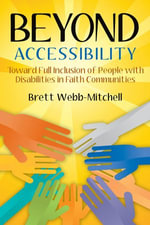 Beyond Accessibility : Toward Full Inclusion of People with Disabilities in Faith Communities - Brett Webb-Mitchell