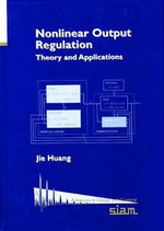 Nonlinear Output Regulation : Theory and Applications - Jie Huang
