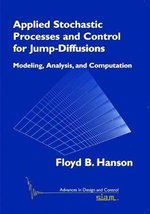 Applied Stochastic Processes and Control for Jump Diffusions : Modeling, Analysis, and Computation - Floyd B. Hanson