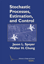 Stochastic Processes, Estimation, and Control : Advances in Design and Control - Jason Lee Speyer