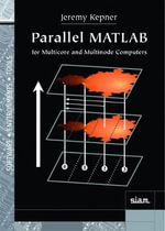 Parallel MATLAB for Multicore and Multinode Computers : Software, Environments and Tools - Jeremy Kepner