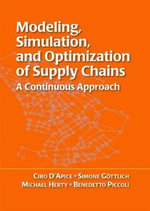 Modeling, Simulation, and Optimization of Supply Chains : A Continuous Approach - Ciro D'Apice