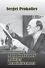 Sergei Prokofiev : Autobiography, Articles, Reminiscences - S Shlifstein