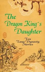 The Dragon King's Daughter : Ten Tang Dynasty Stories