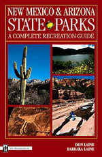 New Mexico and Arizona State Parks : A Complete Recreation Guide - Don Laine