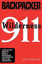 Wilderness 911 : A Step-by-step Guide for Medical Emergencies and Improvised Care in the Backcountry - Eric Weiss