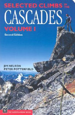 Selected Climbs in the Cascades : Volume 1 - Jim Nelson