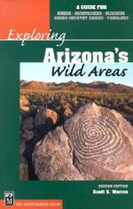 Exploring Arizona's Wild Areas : A Guide for Hikers, Backpackers, Climbers, Cross-Country Skiers, and Paddlers - Scott S Warren