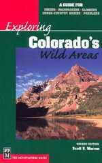 Exploring Colorado's Wild Areas : A Guide for Hikers, Backpackers, Climbers, X-C Skiers & Paddlers - Scott S Warren