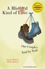 A Blistered Kind of Love : One Couple's Trial by Trail - Angela Walker Ballard