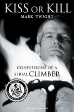 Kiss Or Kill : Confessions of a Serial Climber - Mark Twight