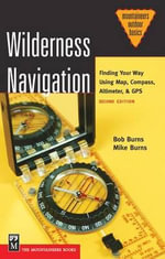 Wilderness Navigation : Finding Your Way Using Map, Compass, Altimeter and GPS - Bob Burns